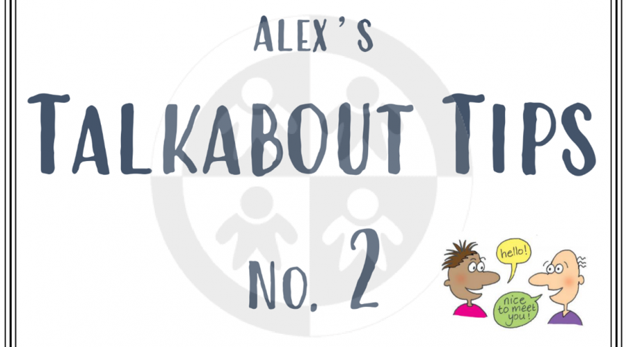 Alex's Talkabout Tips… No 2 – Why are social skills important?