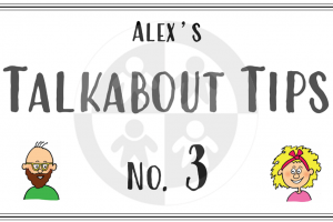 Alex's Talkabout Tips… No 3 – Social skills and sex…